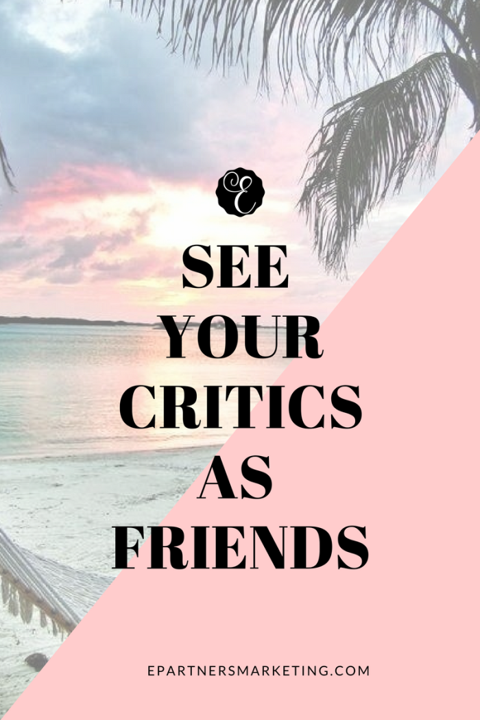 See Your Critics as Friends - Success - Business